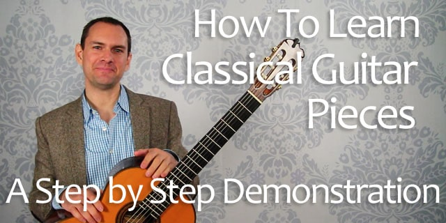 Learn Classical Guitar Pieces Quickly: A 7-Step Process for