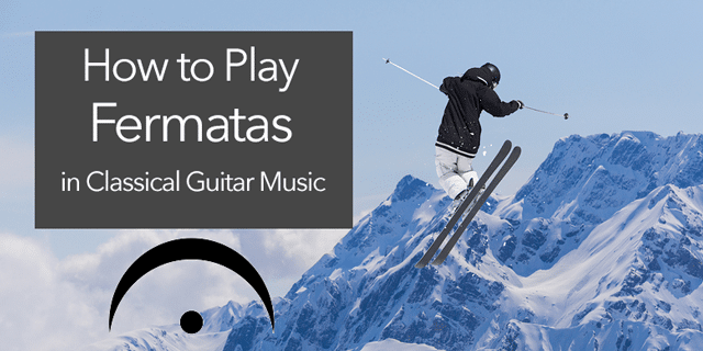 "Featured image for ""The Fermata: How to Play Beautiful Fermatas in Classical Guitar Music"""