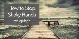 shaky hands guitar