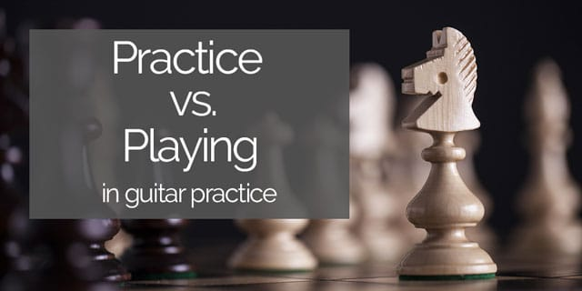 practice vs playing in guitar practice