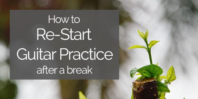 """Featured image for """"How to Re-Start Your Guitar Practice After a Break"""""""