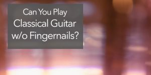 Classical Guitar Without Fingernails