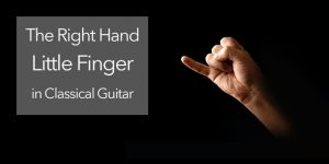 right hand little finger pinky classical guitar